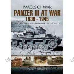 Panzer III at War 1939 - 1945 (Images of War) Pozostałe