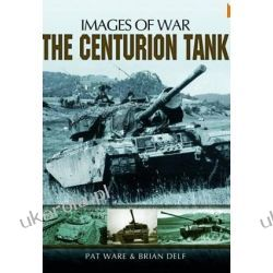 The Centurion Tank (Images of War Special)