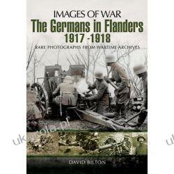 The Germans in Flanders 1917 - 1918 (Images of War) Kalendarze ścienne