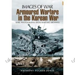 Armoured Warfare in the Korean War: Rare Photographs from Wartime Archives (Images of War) Szkutnictwo