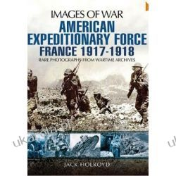 American Expeditionary Force: France 1917-1918 (Images of War) Kalendarze ścienne