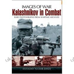 Kalashnikov in Combat: Rare Photographs from Wartime Archives (Images of War) Pozostałe