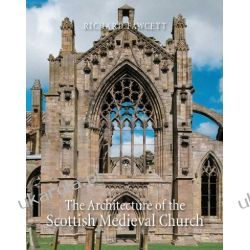 The Architecture of the Scottish Medieval Church 1100-1560 (Paul Mellon Centre for Studies) (Paul Mellon Centre for Studies in British Art) Pozostałe