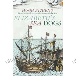Elizabeth's Sea Dogs: How England's Mariners Became the Scourge of the Seas Pozostałe