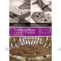 Lofting a Boat: A Step-by-step Manual (Adlard Coles Classic Boat Series) Albumy i czasopisma