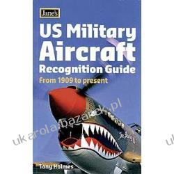 JANE'S US MILITARY AIRCRAFT RECOGNITION GUIDE FROM 1909 TO PRESENT Tony Holmes Biografie, wspomnienia