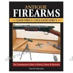 Antique Firearms Assembly/Disassembly: The Comprehensive Guide to Pistols, Rifles & Shotguns Szydełkowanie i robótki na drutach