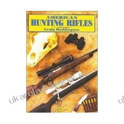 American Hunting Rifles: Their Application in the Field for Practical Shooting Craig Boddington