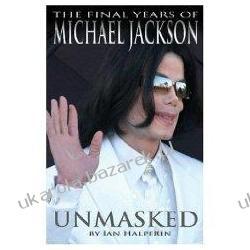 Unmasked The Final Years of Michael Jackson Ian Halperin