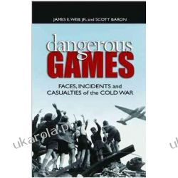 Dangerous Games: Faces, Incidents, and Casualties of the Cold War Marynarka Wojenna