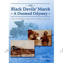 The Black Devils' March - a Doomed Odyssey: The 1st Polish Armoured Division 1939-45 Pozostałe