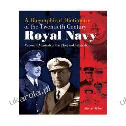 A Biographical Dictionary of the Twentieth-Century Royal Navy: Volume 1 - Admirals of the Fleet and Admirals Pozostałe