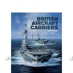 British Aircraft Carriers: Design, Development & Service Histories  Pozostałe