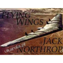 The Flying Wings of Jack Northrop: A Photo Chronicle (Schiffer Military/Aviation History) Pozostałe