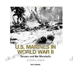 Tarawa and the Marshalls A Pictorial Tribute U.S. Marines in World War II Eric M. Hammel Kampanie i bitwy