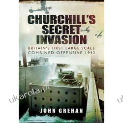 Churchill's Secret Invasion: Britain's First Large Scale Combined Operations Offensive 1942
