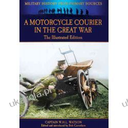 A Motorcycle Courier in the Great War: The Illustrated Edition (Military History from Primary Sources) Kalendarze ścienne