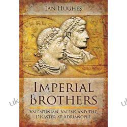 Imperial Brothers: Valentinian, Valens and the Disaster at Adrianople Szycie, krawiectwo