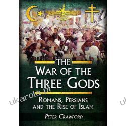 The War of the Three Gods: Romans, Persians and the Rise of Islam Pozostałe