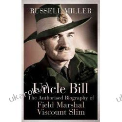 Uncle Bill: The Authorised Biography of Field Marshal Viscount Slim Kalendarze ścienne
