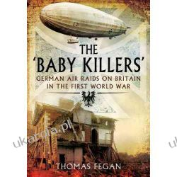 The 'Baby Killers': German Air Raids on Britain in the First World War Lotnictwo