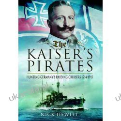 The Kaiser's Pirates: Hunting Germany's Raiding Cruisers 1914-1915 Politycy