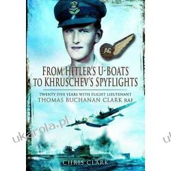 From Hitler's U-Boats to Kruschev's Spyflights: Twenty Five Years with Flight Lieutenant Thomas Buchanan Clark, RAF Samochody