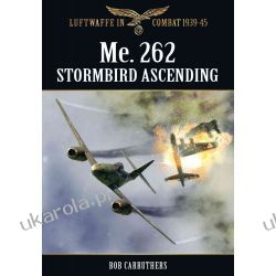 The Me. 262 Stormbird Ascending (Luftwaffe in Combat 1939-45)