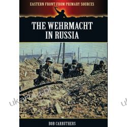 The Wehrmacht in Russia (Eastern Front from Primary Sources) Pozostałe