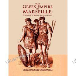 The Greek Empire of Marseille: Discoverer of Britain, Saviour of Rome Zagraniczne