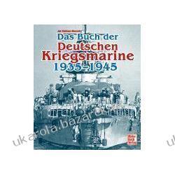 Das Buch der Deutschen Kriegsmarine 1935-1945 Jak Mallman-Showell Pozostałe albumy i poradniki