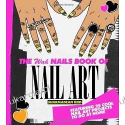 The WAH Nails Book of Nail Art: Featuring 25 cool nail art projects to do at home Sztuka, malarstwo i rzeźba
