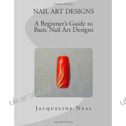 NAIL ART DESIGNS: A Beginners Guide to Basic Nail Art Designs: 1