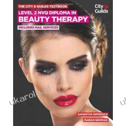 The City & Guilds Textbook: Level 2 NVQ Diploma in Beauty Therapy: includes Nails Services (Vocational) Poradniki