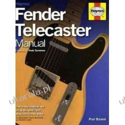 Fender Telecaster Manual: How to Buy, Maintain and Set Up the World's First Production Electric Guitar Pozostałe
