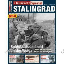 CLAUSEWITZ SPEZIAL 01. Stalingrad: Schicksalsschlacht an der Wolga. Chronik des Untergangs: Mythos und Wirklichkeit Historyczne