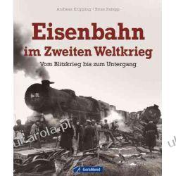 Eisenbahn im Zweiten Weltkrieg: Vom Blitzkrieg bis zum Untergang