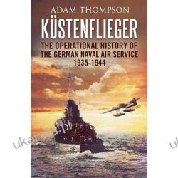 Kustenflieger: The Operational History of the German Naval Air Service 1935-1944 Kalendarze ścienne