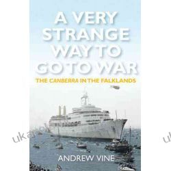 A Very Strange Way to Go to War: The Canberra in the Falklands Marynarka Wojenna