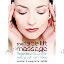 The Face Lift Massage: Rejuvenate Your Skin and Reduce Fine Lines and Wrinkles Zagraniczne