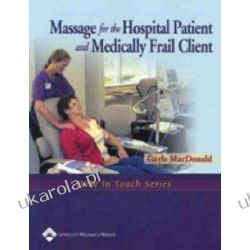 Massage for the Hospital Patient and Medically Frail Client (LWW in Touch Series) Albumy i czasopisma