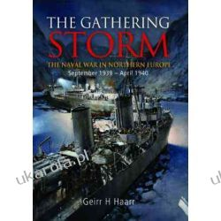 The Gathering Storm: The Naval War in Northern Europe September 1939 - April 1940 Historyczne