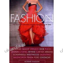 Fashion: The 50 Most Influential Fashion Designers of All Time (Icons of Culture) Historyczne