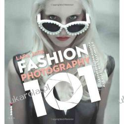 Fashion Photography 101: A Complete Course for the New Fashion Photographers Pozostałe