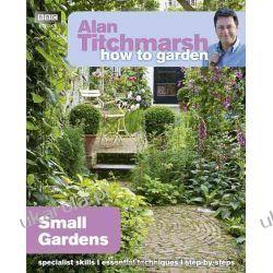 Alan Titchmarsh How to Garden: Small Gardens Szkutnictwo