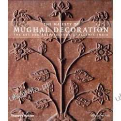 The Majesty of Mughal Decoration: The Art and Architecture of Islamic India Zagraniczne