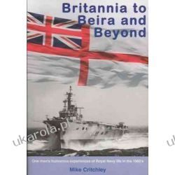 Britannia to Beira & Beyond: One Man's Humourous Experiences of Royal Navy Life in the 1960's (2nd ed)