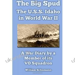 The Big Spud: The U.S.S. Idaho in World War II: A War Diary by a Member of its VO Squadron