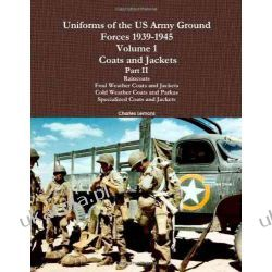 Uniforms Of The Us Army Ground Forces 1939-1945, Volume 1 Coats And Jackets, Part Ii Pozostałe