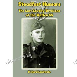 Steadfast Hussars: The Last Cavalry Divisions of the Waffen-SS